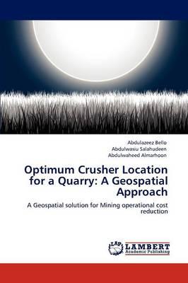 Optimum Crusher Location for a Quarry: A Geospatial Approach (Paperback)