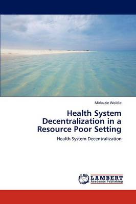 Health System Decentralization in a Resource Poor Setting (Paperback)
