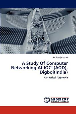 A Study of Computer Networking at Iocl(aod), Digboi(india) (Paperback)