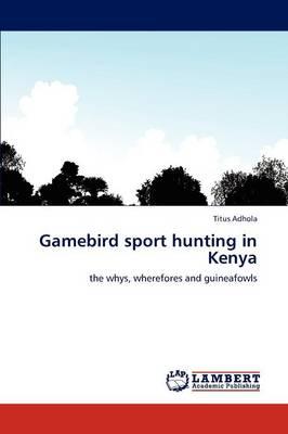 Gamebird Sport Hunting in Kenya (Paperback)