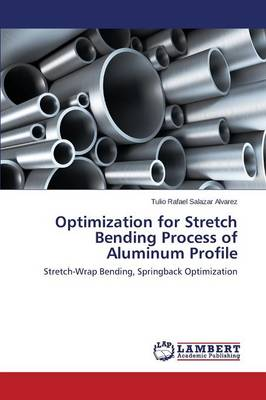Optimization for Stretch Bending Process of Aluminum Profile (Paperback)