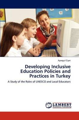 Developing Inclusive Education Policies and Practices in Turkey (Paperback)