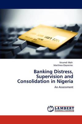 Banking Distress, Supervision and Consolidation in Nigeria (Paperback)