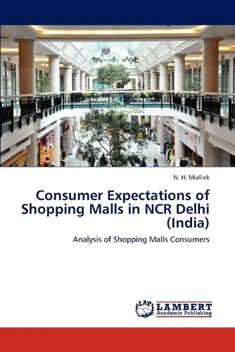 Consumer Expectations of Shopping Malls in NCR Delhi (India) (Paperback)