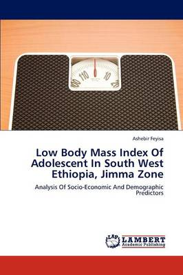 Low Body Mass Index of Adolescent in South West Ethiopia, Jimma Zone (Paperback)