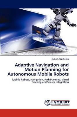 Adaptive Navigation and Motion Planning for Autonomous Mobile Robots (Paperback)