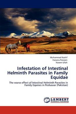 Infestation of Intestinal Helminth Parasites in Family Equidae (Paperback)