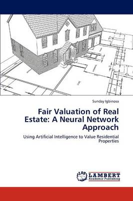 Fair Valuation of Real Estate: A Neural Network Approach (Paperback)