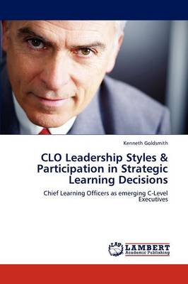 Clo Leadership Styles & Participation in Strategic Learning Decisions (Paperback)