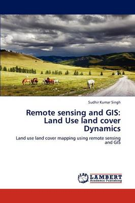 Remote Sensing and GIS: Land Use Land Cover Dynamics (Paperback)