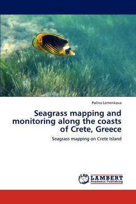 Seagrass Mapping and Monitoring Along the Coasts of Crete, Greece (Paperback)