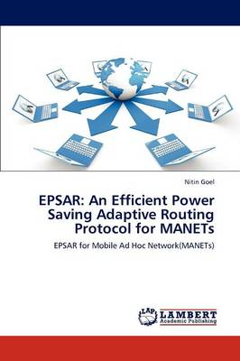 Epsar: An Efficient Power Saving Adaptive Routing Protocol for Manets (Paperback)