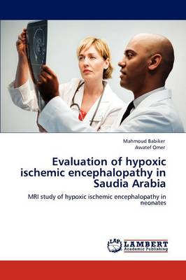 Evaluation of Hypoxic Ischemic Encephalopathy in Saudia Arabia (Paperback)