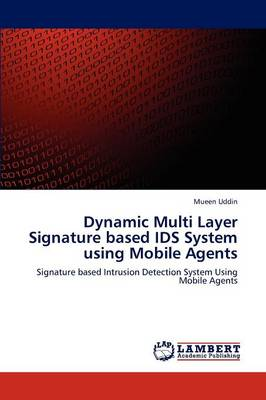 Dynamic Multi Layer Signature Based Ids System Using Mobile Agents (Paperback)