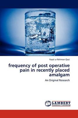 Frequency of Post Operative Pain in Recently Placed Amalgam (Paperback)