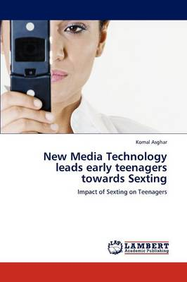 New Media Technology Leads Early Teenagers Towards Sexting (Paperback)