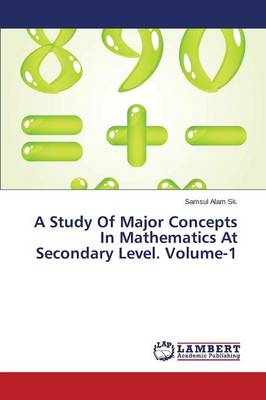 A Study of Major Concepts in Mathematics at Secondary Level. Volume-1 (Paperback)