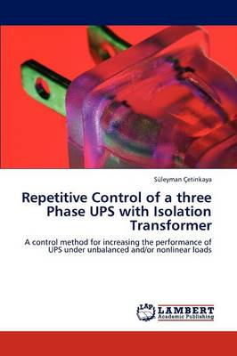 Repetitive Control of a Three Phase Ups with Isolation Transformer (Paperback)
