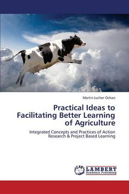 Practical Ideas to Facilitating Better Learning of Agriculture (Paperback)