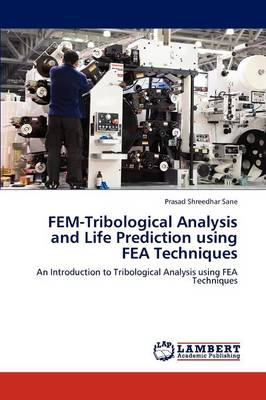 Fem-Tribological Analysis and Life Prediction Using Fea Techniques (Paperback)