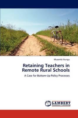 Retaining Teachers in Remote Rural Schools (Paperback)