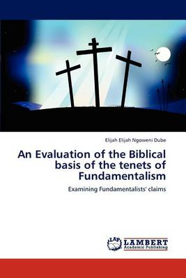 An Evaluation of the Biblical Basis of the Tenets of Fundamentalism (Paperback)