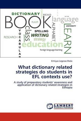 What Dictionary Related Strategies Do Students in Efl Contexts Use? (Paperback)