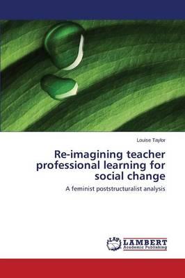 Re-Imagining Teacher Professional Learning for Social Change (Paperback)