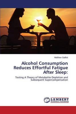 Alcohol Consumption Reduces Effortful Fatigue After Sleep (Paperback)
