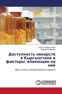Dostupnost' Lekarstv V Kyrgyzstane I Faktory, Vliyayushchie Na Neye (Paperback)
