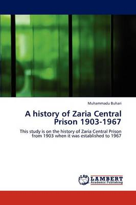 A History of Zaria Central Prison 1903-1967 (Paperback)
