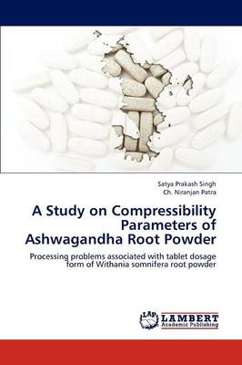 A Study on Compressibility Parameters of Ashwagandha Root Powder (Paperback)
