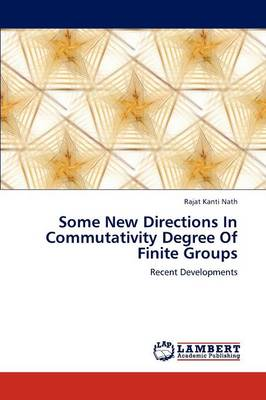 Some New Directions in Commutativity Degree of Finite Groups (Paperback)