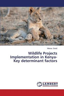 Wildlife Projects Implementation in Kenya-Key Determinant Factors (Paperback)