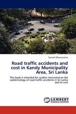 Road Traffic Accidents and Cost in Kandy Municipality Area, Sri Lanka (Paperback)