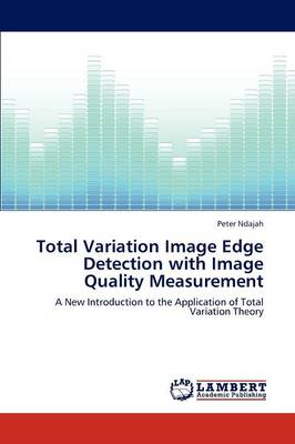 Total Variation Image Edge Detection with Image Quality Measurement (Paperback)