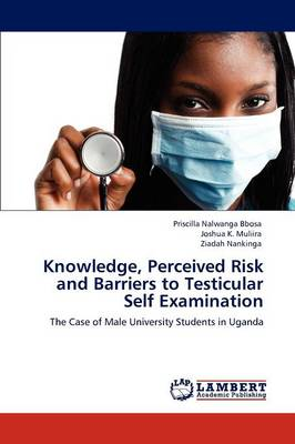 Knowledge, Perceived Risk and Barriers to Testicular Self Examination (Paperback)