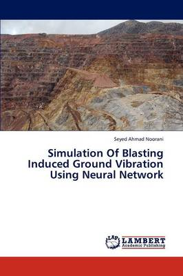 Simulation of Blasting Induced Ground Vibration Using Neural Network (Paperback)