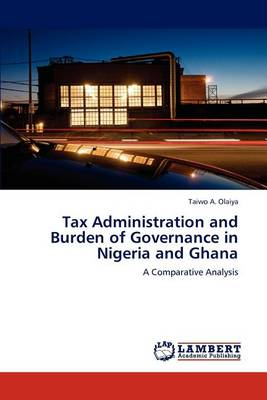 Tax Administration and Burden of Governance in Nigeria and Ghana (Paperback)