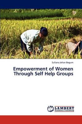 Empowerment of Women Through Self Help Groups (Paperback)