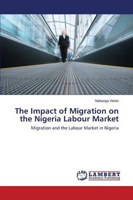 The Impact of Migration on the Nigeria Labour Market (Paperback)