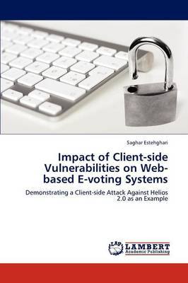 Impact of Client-Side Vulnerabilities on Web-Based E-Voting Systems (Paperback)