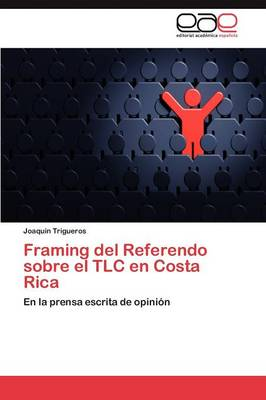 Framing del Referendo Sobre El TLC En Costa Rica (Paperback)
