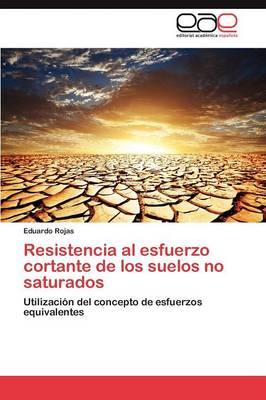 Resistencia Al Esfuerzo Cortante de Los Suelos No Saturados (Paperback)