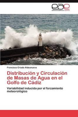 Distribucion y Circulacion de Masas de Agua En El Golfo de Cadiz (Paperback)
