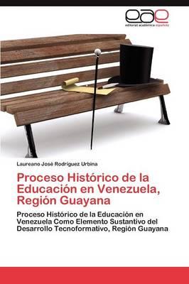 Proceso Historico de la Educacion En Venezuela, Region Guayana (Paperback)