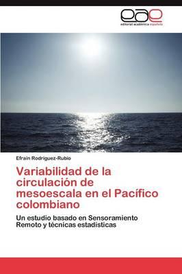 Variabilidad de La Circulacion de Mesoescala En El Pacifico Colombiano (Paperback)