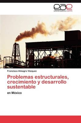 Problemas Estructurales, Crecimiento y Desarrollo Sustentable (Paperback)