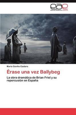 Erase Una Vez Ballybeg: La Obra Dramatica de Brian Friel y Su Repercusion En Espana (Paperback)