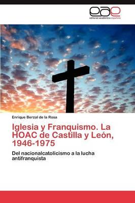 Iglesia y Franquismo. La Hoac de Castilla y Leon, 1946-1975. Tomo II (Paperback)